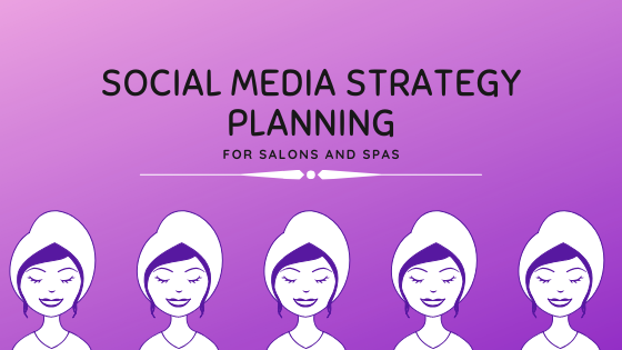 How to Create a Social Media Strategy For Your Salon or Spa